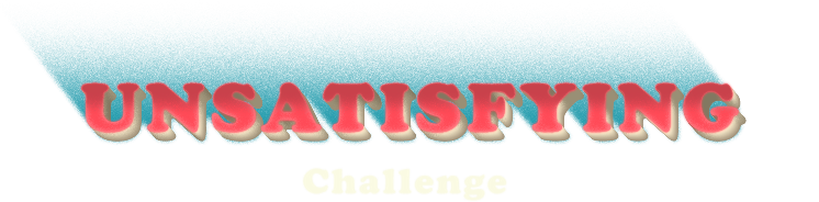 The Unsastisfying Challenge Homepage